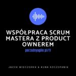 Współpraca Scrum Mastera z Product Ownerem